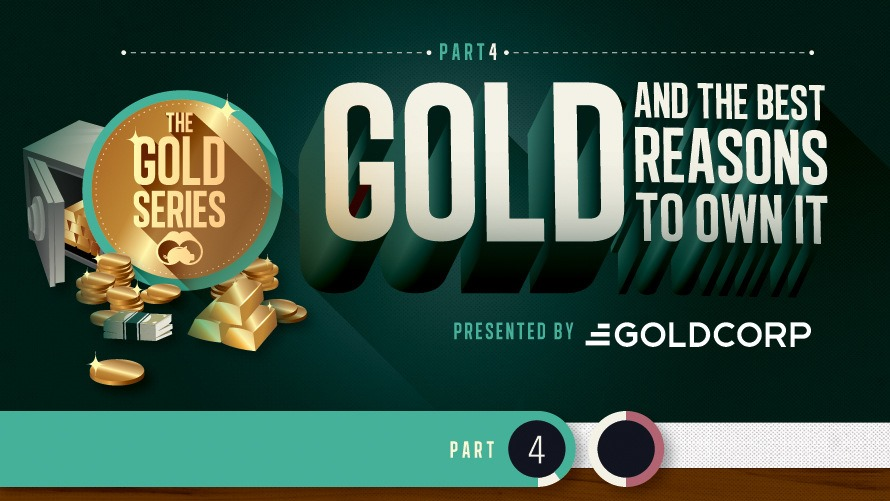 The Gold Series: 5 Reasons To Own Gold...
