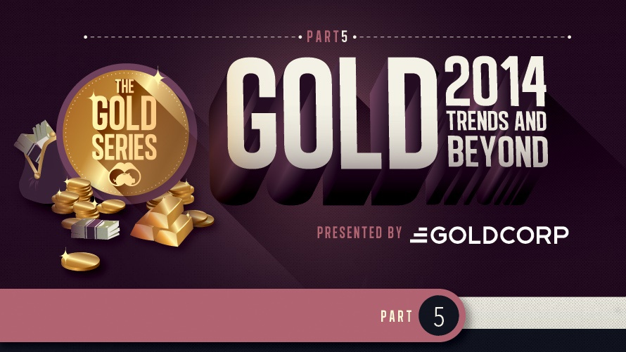 The Gold Series: 2014 Trends and Beyond...